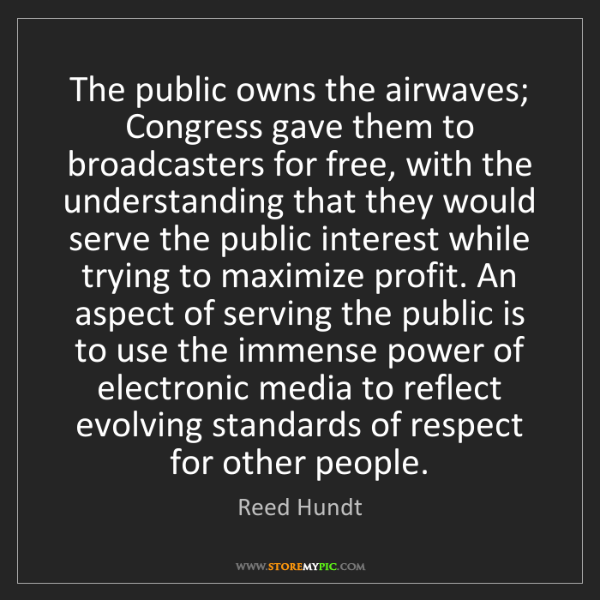 Reed Hundt: The public owns the airwaves; Congress gave them to broadcasters...