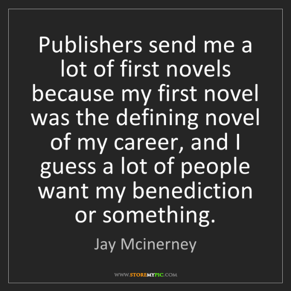 Jay Mcinerney: Publishers send me a lot of first novels because my first...