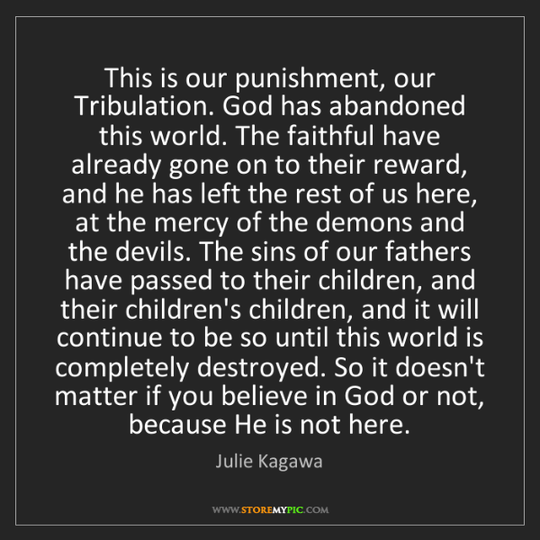 Julie Kagawa: This is our punishment, our Tribulation. God has abandoned...