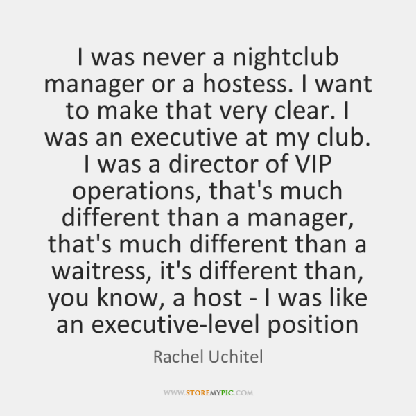 I was never a nightclub manager or a hostess. I want to ...