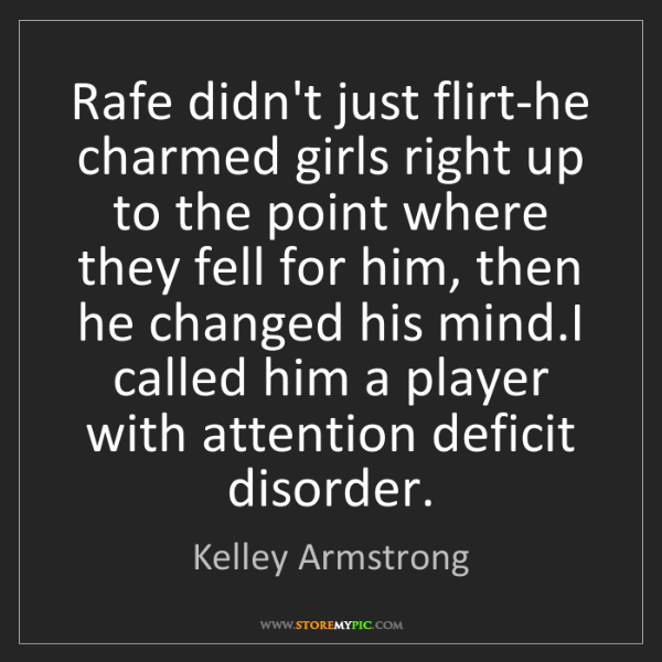 Kelley Armstrong: Rafe didn't just flirt-he charmed girls right up to the...