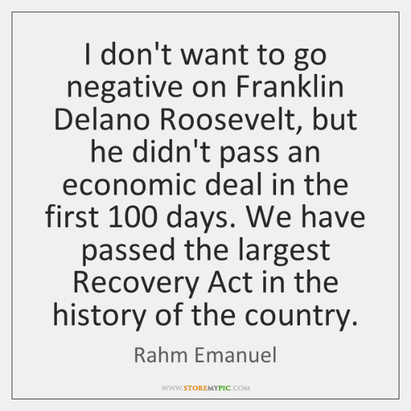 I don't want to go negative on Franklin Delano Roosevelt, but he ...