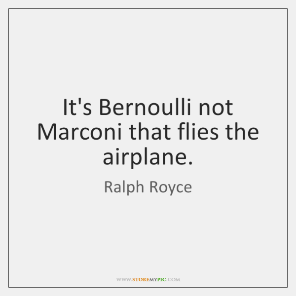 It's Bernoulli not Marconi that flies the airplane.