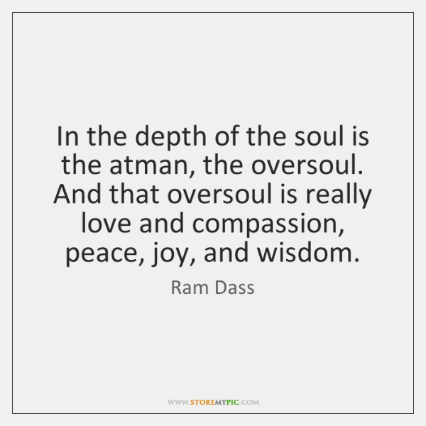 In the depth of the soul is the atman, the oversoul. And ...
