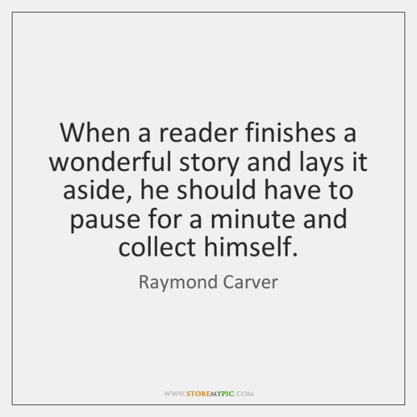 When a reader finishes a wonderful story and lays it aside, he ...