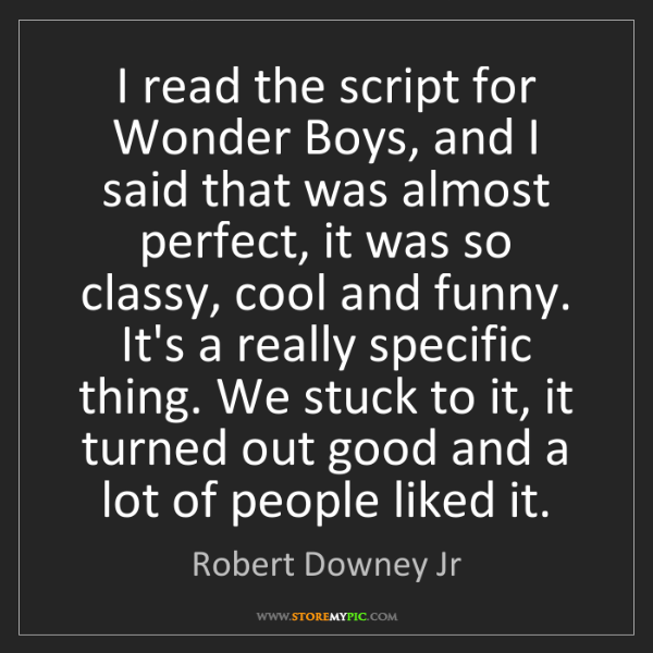Robert Downey Jr: I read the script for Wonder Boys, and I said that was...