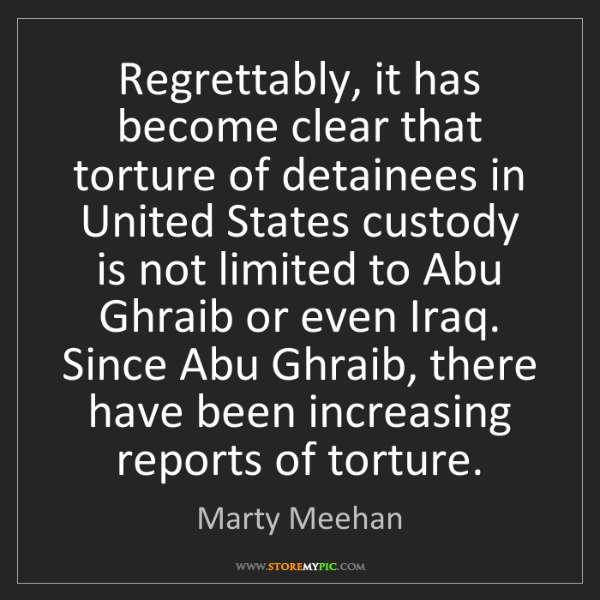 Marty Meehan: Regrettably, it has become clear that torture of detainees...