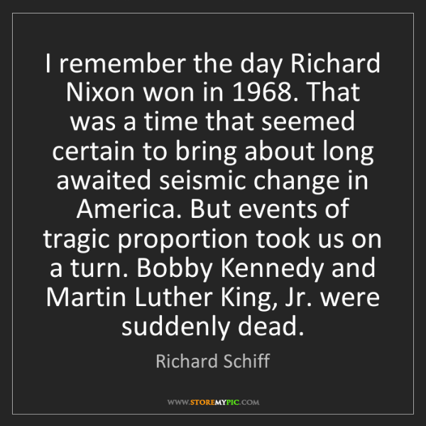 Richard Schiff: I remember the day Richard Nixon won in 1968. That was...