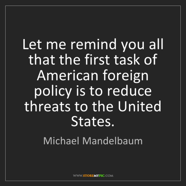 Michael Mandelbaum: Let me remind you all that the first task of American...