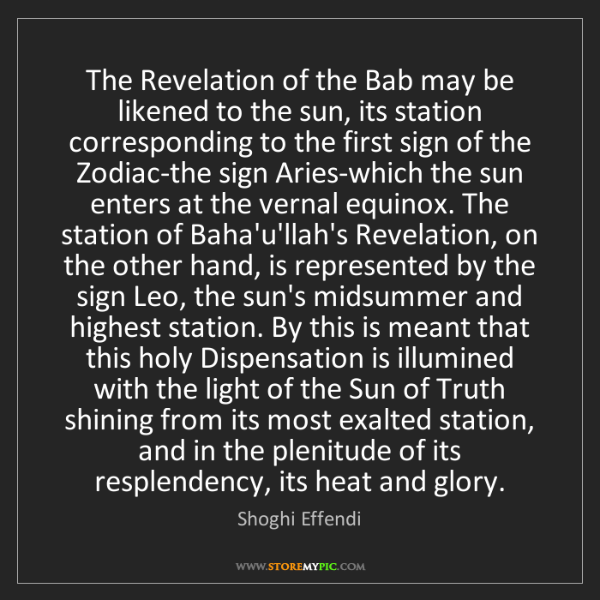 Shoghi Effendi: The Revelation of the Bab may be likened to the sun,...