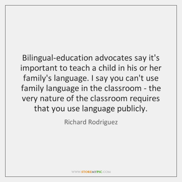 Bilingual-education advocates say it's important to teach a child in his or ...