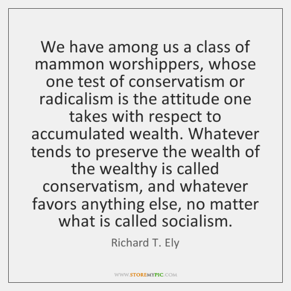 We have among us a class of mammon worshippers, whose one test ...