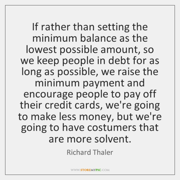 If rather than setting the minimum balance as the lowest possible amount, ...