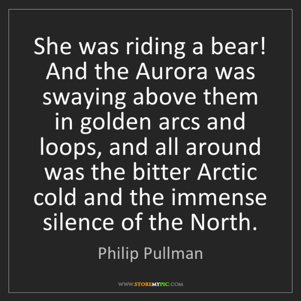 Philip Pullman: She was riding a bear! And the Aurora was swaying above...