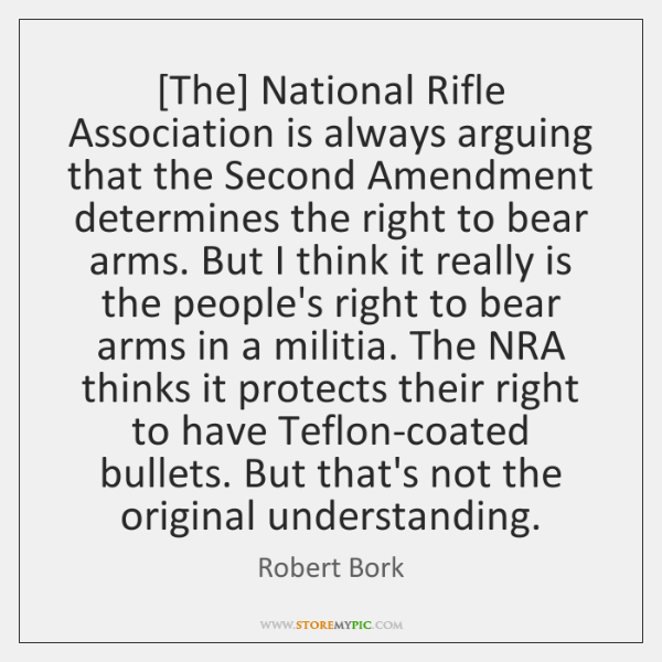 [The] National Rifle Association is always arguing that the Second Amendment determines ...