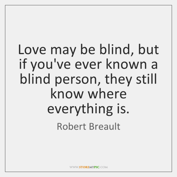 Love May Be Blind, But If Youu0027ve Ever Known A Blind Person,