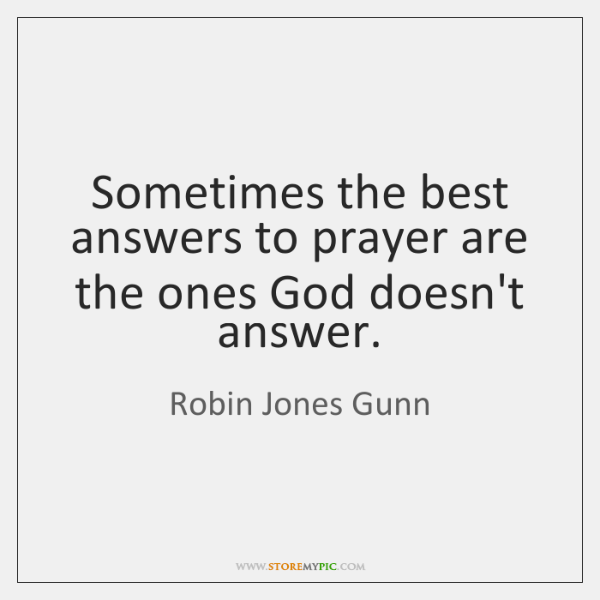 Sometimes the best answers to prayer are the ones God doesn't answer.