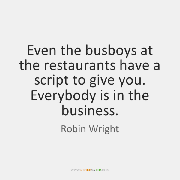 Even the busboys at the restaurants have a script to give you. ...
