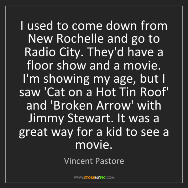 Vincent Pastore: I used to come down from New Rochelle and go to Radio...