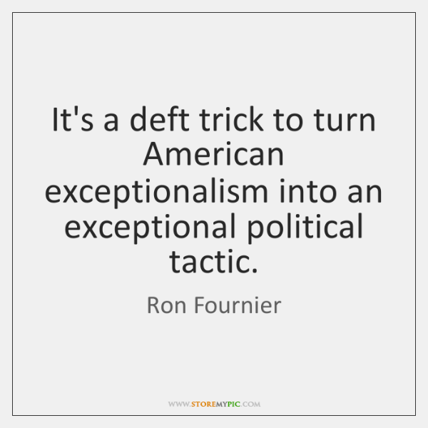It's a deft trick to turn American exceptionalism into an exceptional political ...