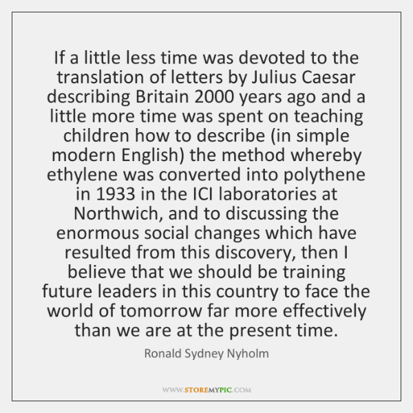 If a little less time was devoted to the translation of letters ...