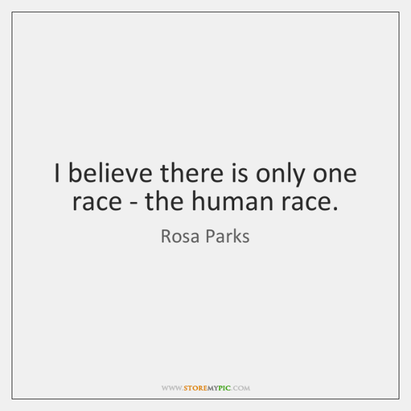I Believe There Is Only One Race The Human Race Storemypic