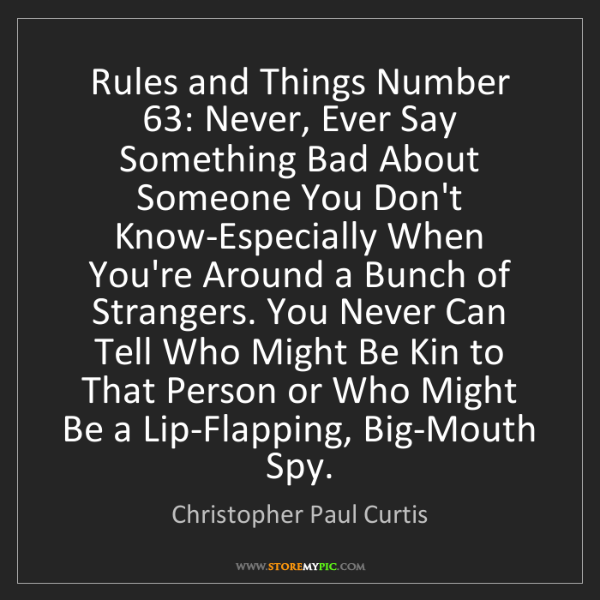 Christopher Paul Curtis: Rules and Things Number 63: Never, Ever Say Something...
