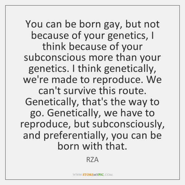 You can be born gay, but not because of your genetics, I ...