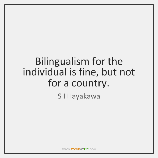 Bilingualism for the individual is fine, but not for a country.