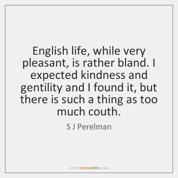 English life, while very pleasant, is rather bland. I expected kindness and ...