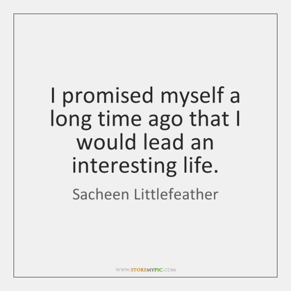 I promised myself a long time ago that I would lead an ...