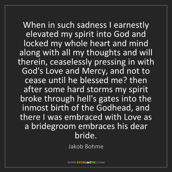 Jakob Bohme: When in such sadness I earnestly elevated my spirit into...