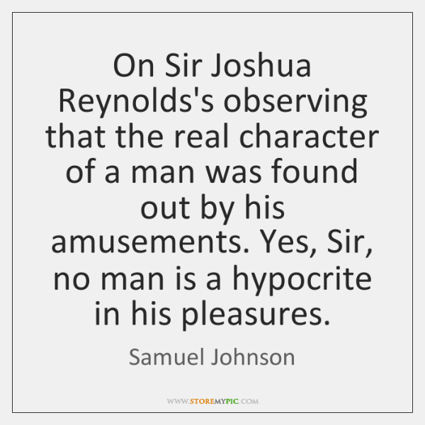 On Sir Joshua Reynolds's observing that the real character of a man ...