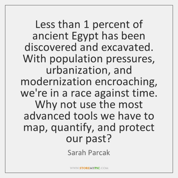 Less than 1 percent of ancient Egypt has been discovered and excavated. With ...