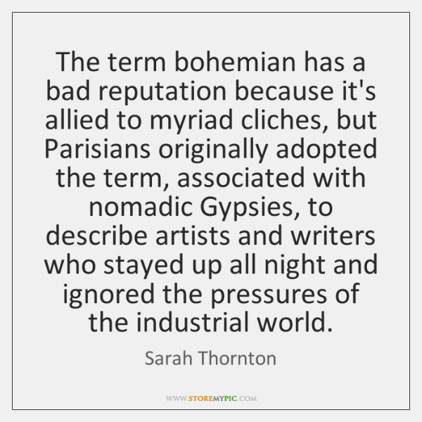 The term bohemian has a bad reputation because it's allied to myriad ...
