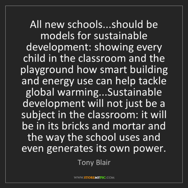 Tony Blair: All new schools...should be models for sustainable development:...