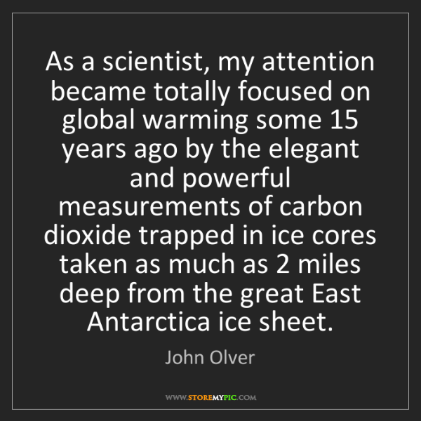 John Olver: As a scientist, my attention became totally focused on...