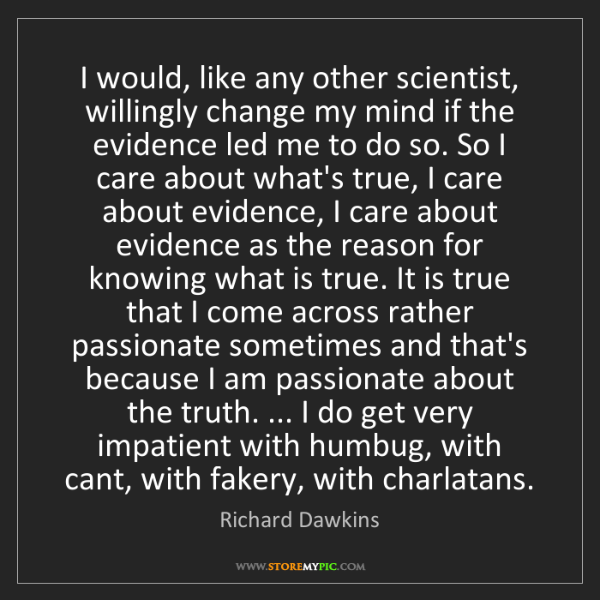 Richard Dawkins: I would, like any other scientist, willingly change my...