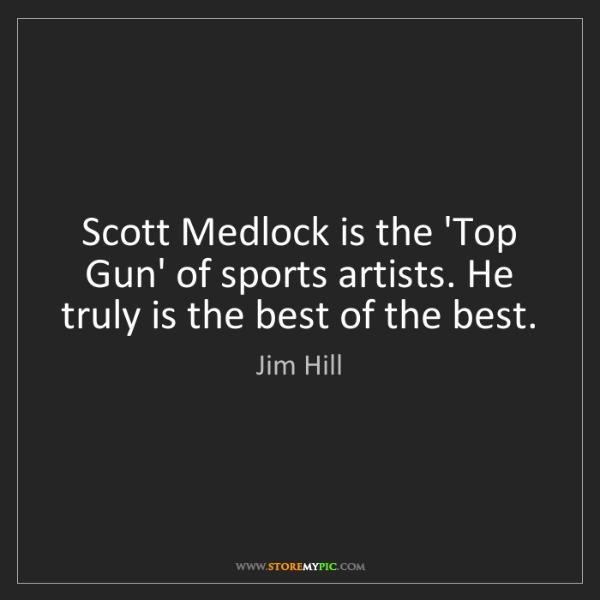 Jim Hill: Scott Medlock is the 'Top Gun' of sports artists. He...