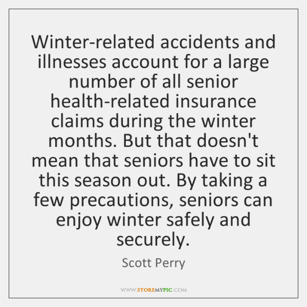 Winter-related accidents and illnesses account for a large number of all senior ...