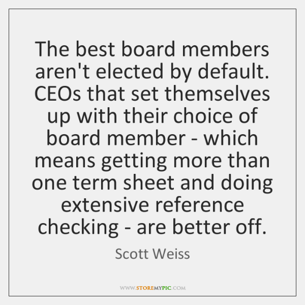 The best board members aren't elected by default. CEOs that set themselves ...