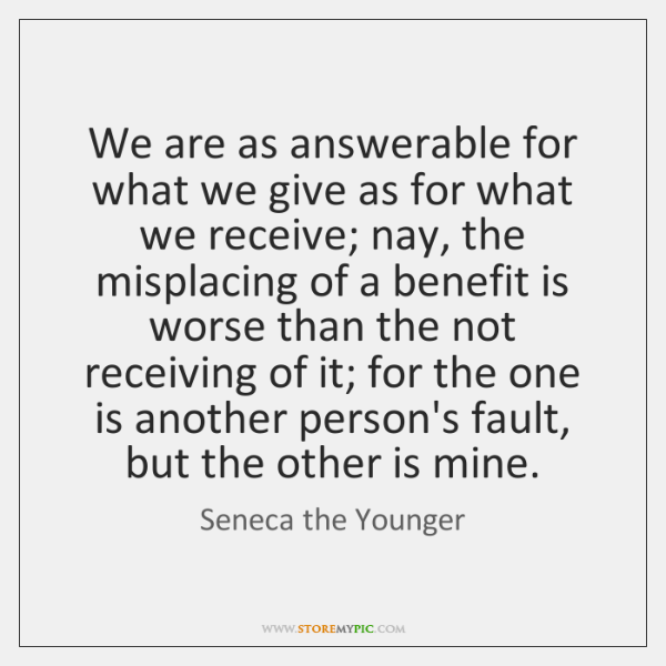 We are as answerable for what we give as for what we ...