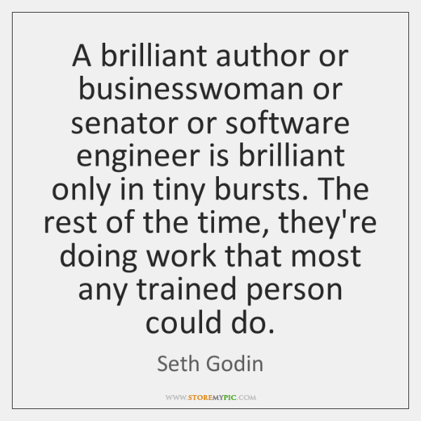 A brilliant author or businesswoman or senator or software engineer is brilliant ...