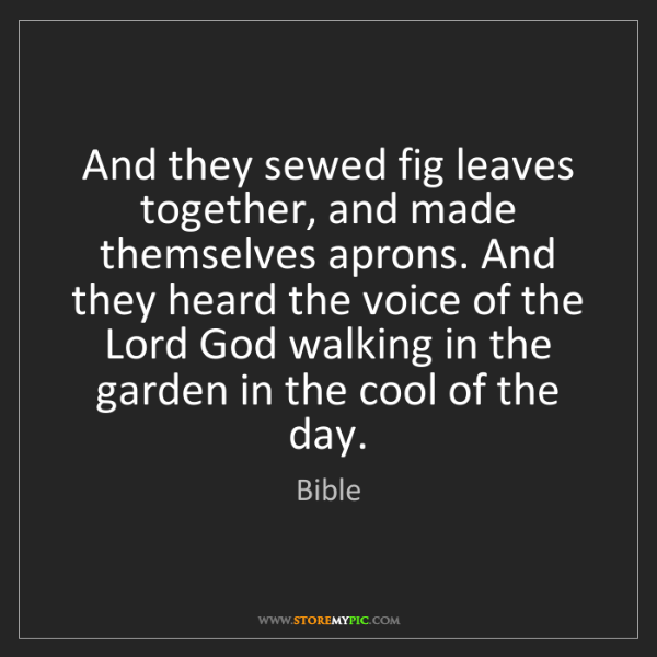 Bible: And they sewed fig leaves together, and made themselves...