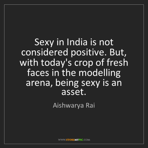 Aishwarya Rai: Sexy in India is not considered positive. But, with today's...