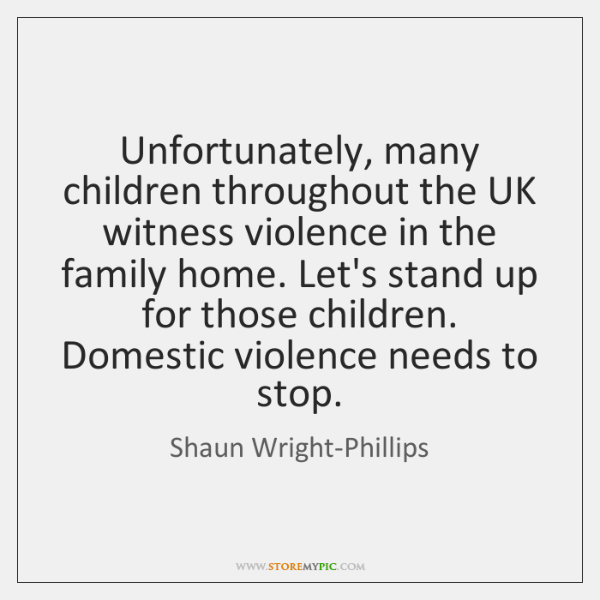 Unfortunately, many children throughout the UK witness violence in the family home. ...