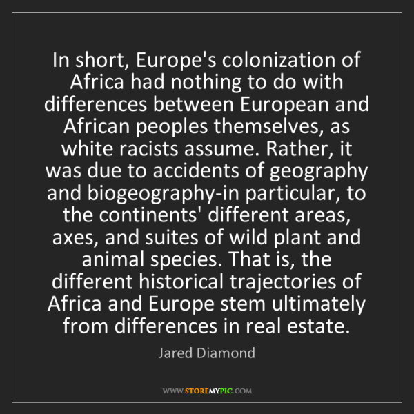 Jared Diamond: In short, Europe's colonization of Africa had nothing...