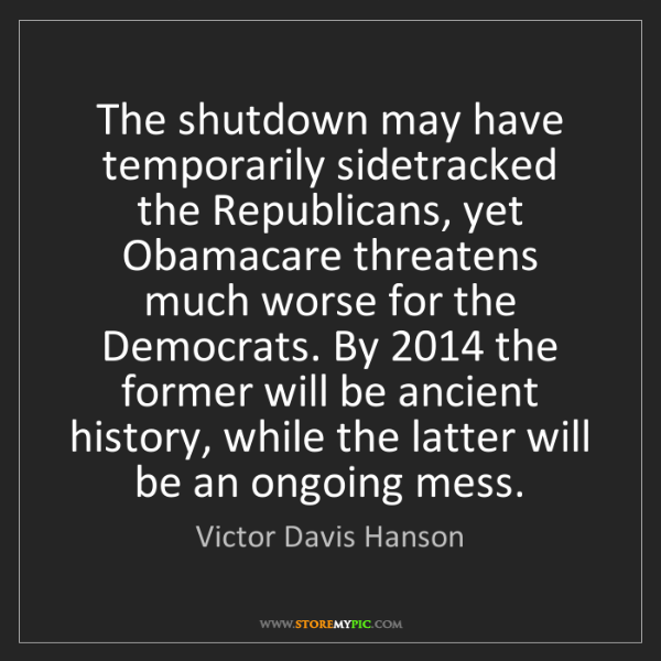 Victor Davis Hanson: The shutdown may have temporarily sidetracked the Republicans,...