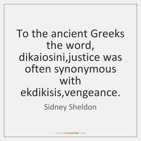To the ancient Greeks the word, dikaiosini,justice was often synonymous with ...