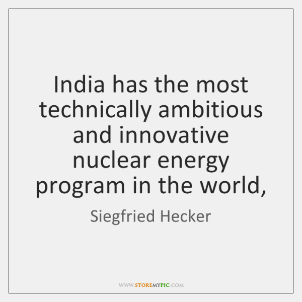 India has the most technically ambitious and innovative nuclear energy program in ...
